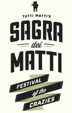 """Tutti Matti's """"Sagra dei Matti"""" (Festival of the Crazies)"""